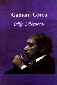 The Memoirs of Dr. Gamani Corea - published in Sri Lanka.