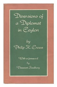 Diversions of a Diplomat in Ceylon  - the memoirs of US Diplomat Philip Crowe.